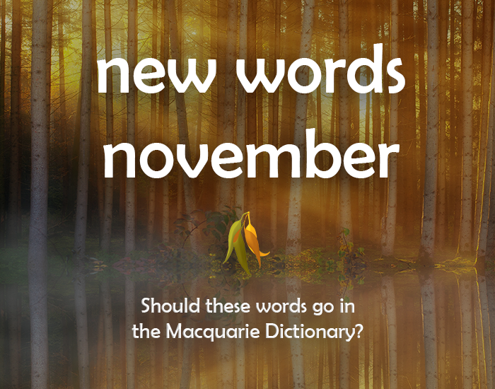 Image stating: new words November. Should these words go in the Macquarie Dictionary?