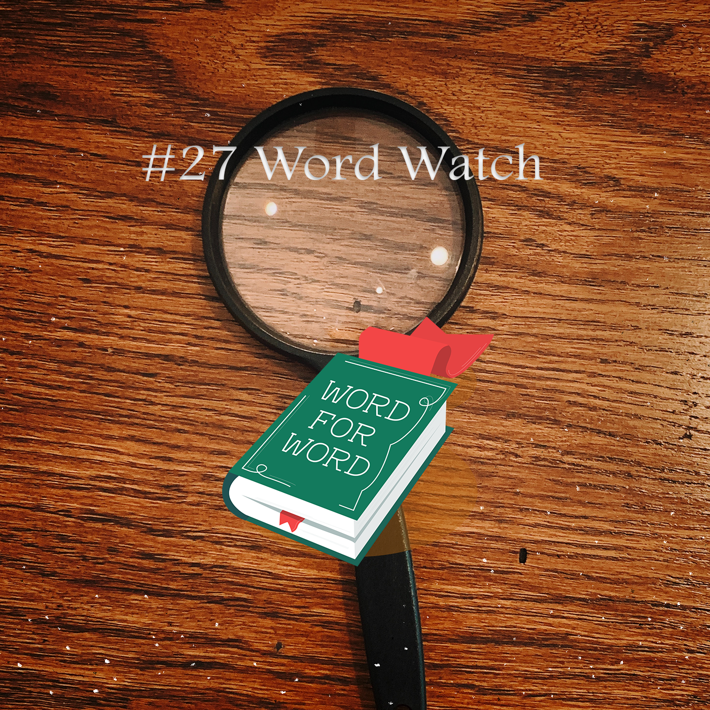 Image of magnifying glass and text: #27 Word Watch