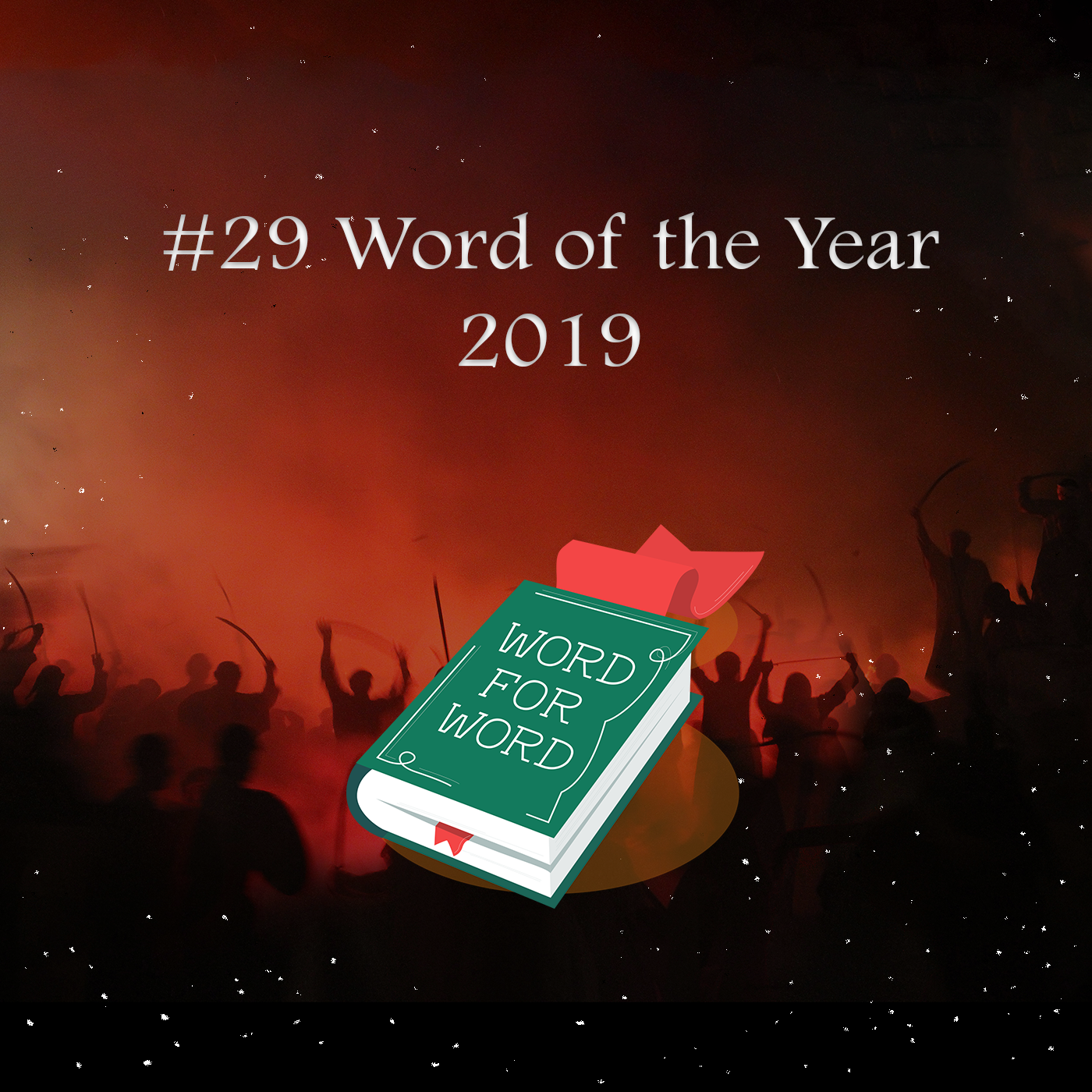 Silhouette of crowd holding swords and text: #29 Word of the Year 2019