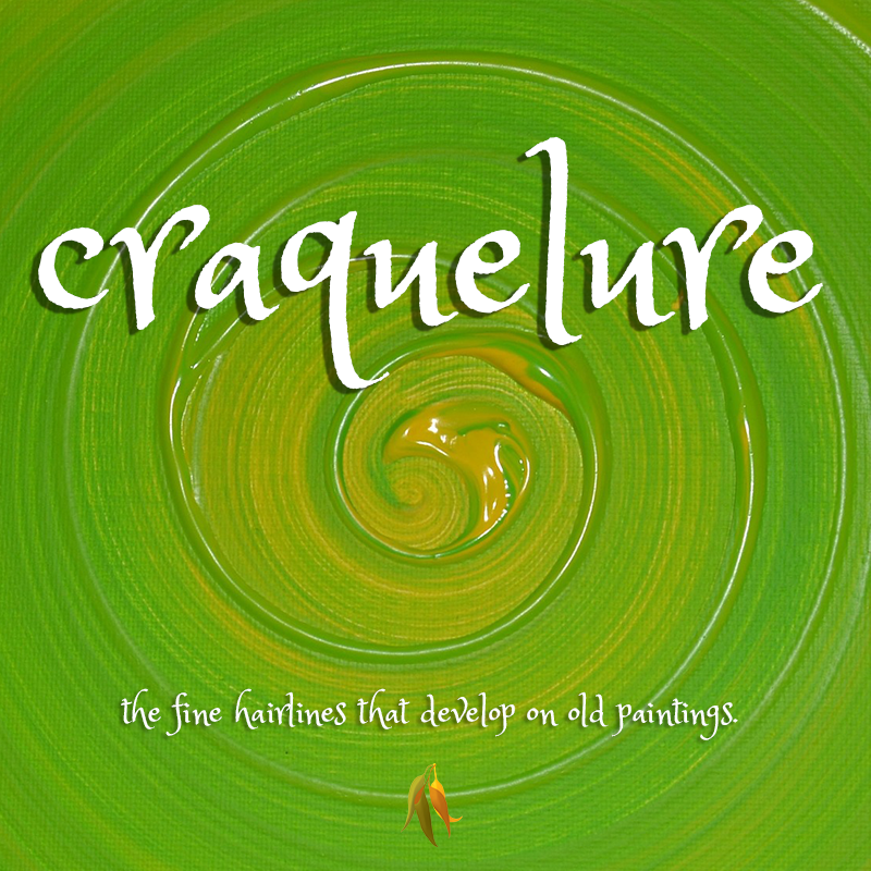 Beautiful words - craquelure - the fine hairlines that develop on old paintings