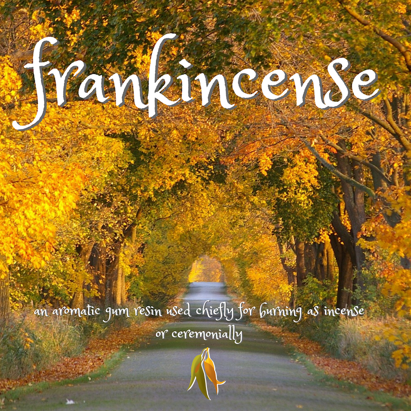 Beautiful words - frankincense - an aromatic gum resin