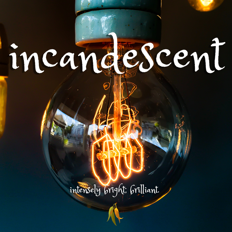 beautiful words - incandescent - intensely bright; brilliant