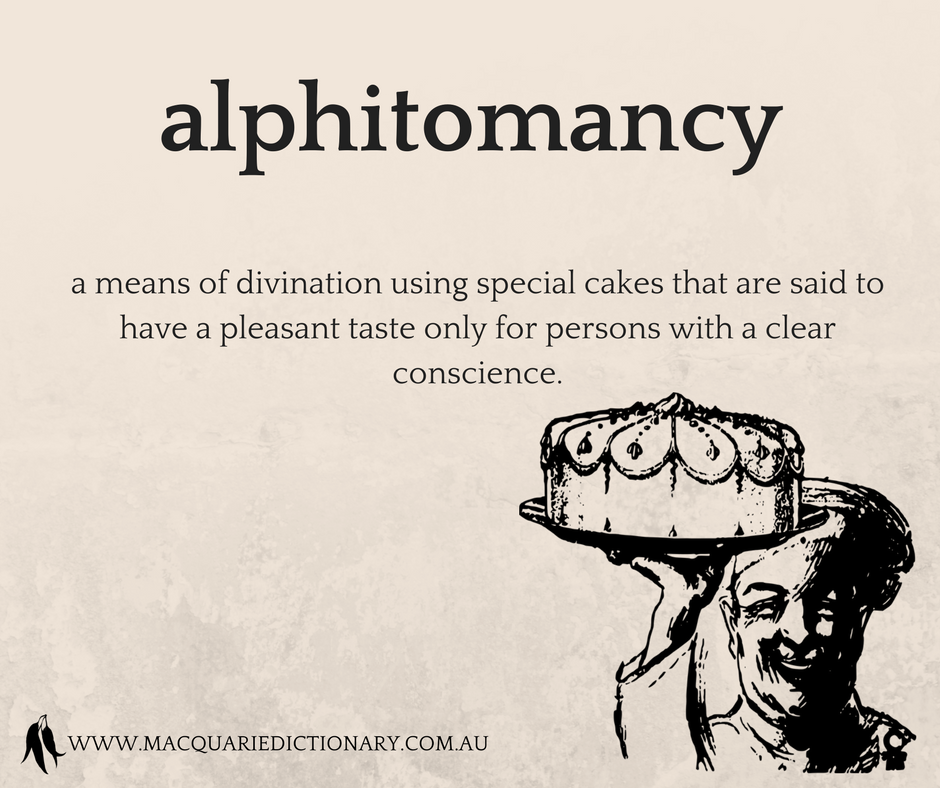 alphitomancy	a means of divination using special cakes that are said to have a pleasant taste only for persons with a clear conscience.