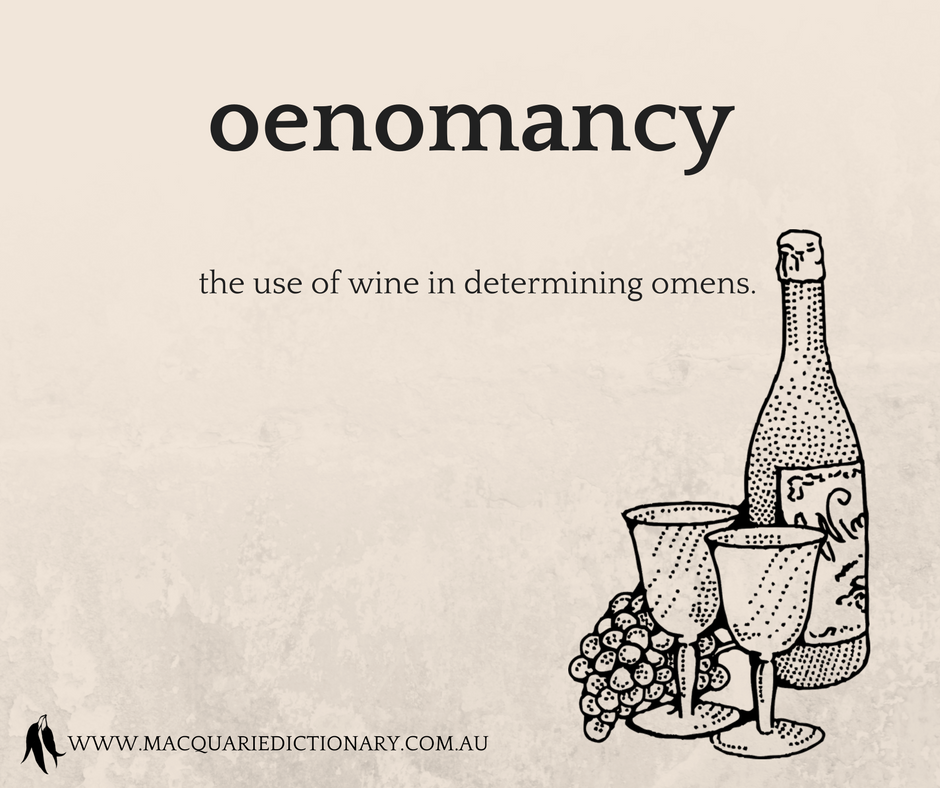 oenomancy	the use of wine in determining omens.