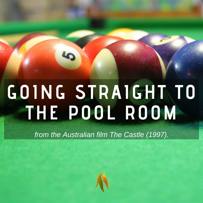 Macquarie Dictionary-Going straight to the pool room-from the Australian film The Castle (1997).