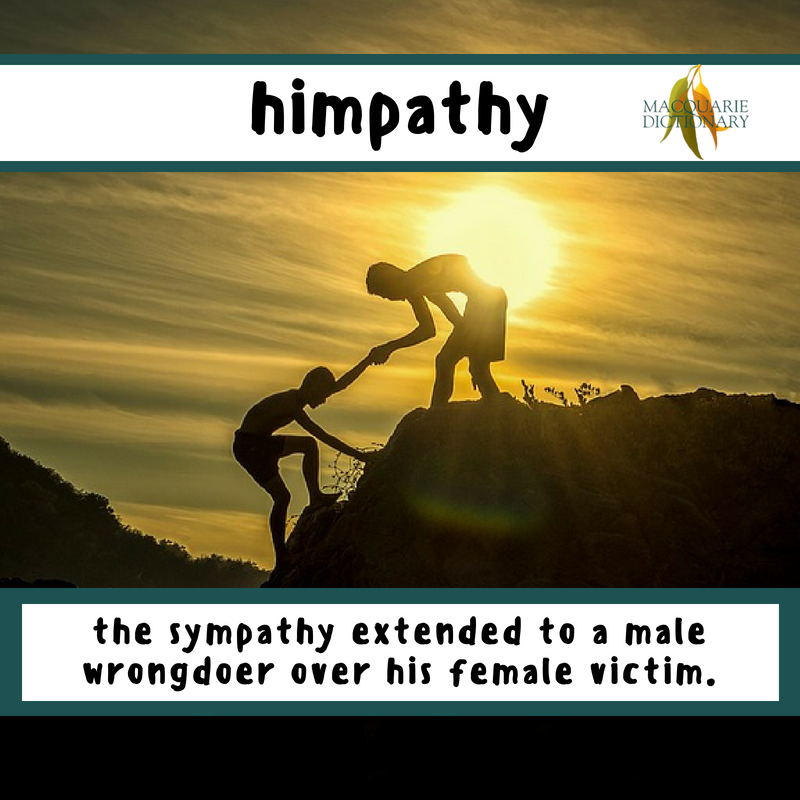 Macquarie Dictionary-himpathy-the sympathy extended to a male wrongdoer over his female victim.