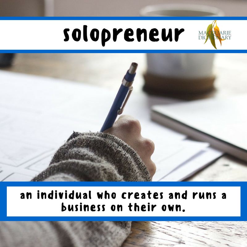 Macquarie Dictionary-solopreneur-an individual who creates and runs a business on their own.