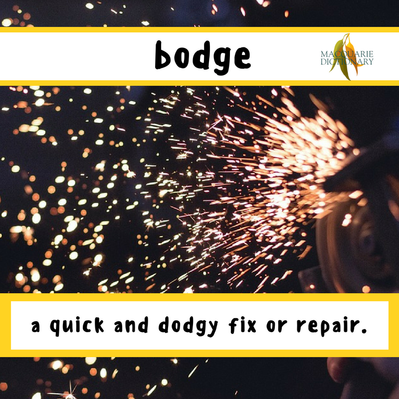 Macquarie Dictionary-bodge-a quick and dodgy fix or repair.