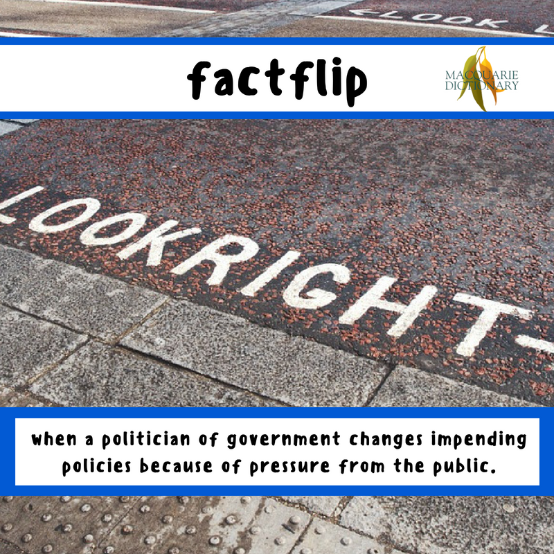 Macquarie Dictionary-factflip-when a politician of government changes impending policies because of pressure from the public