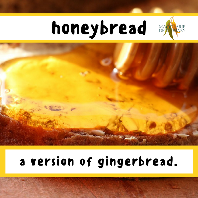 Macquarie Dictionary-honeybread-a version of gingerbread.