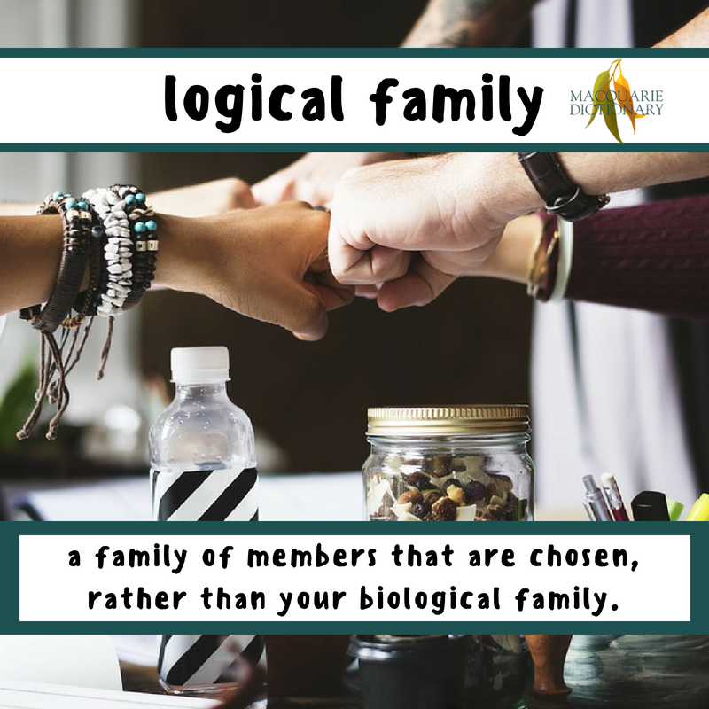Macquarie Dictionary-logical family-a family of members that are chosen, rather than your biological family.