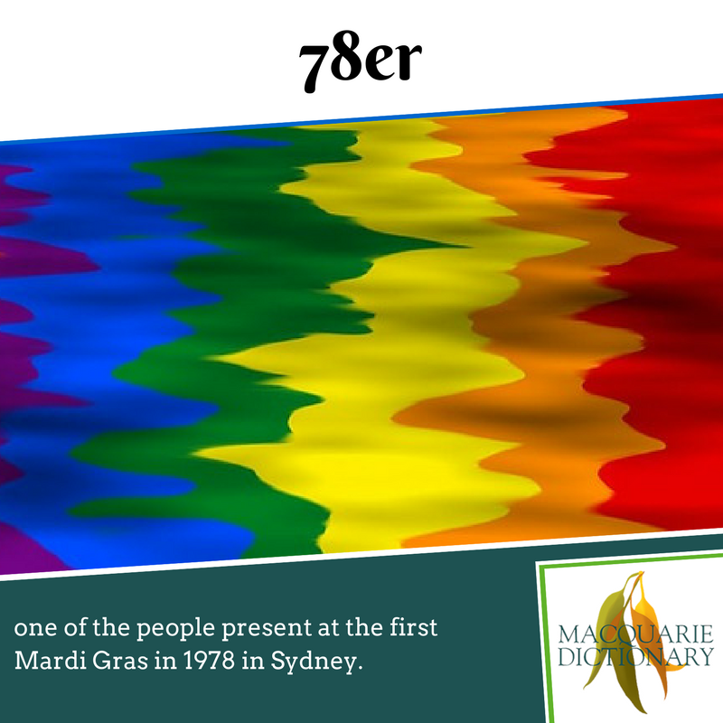 Macquarie Dictionary new words - 78er - one of the people present at the first Mardi Gras in 1978 in Sydney.
