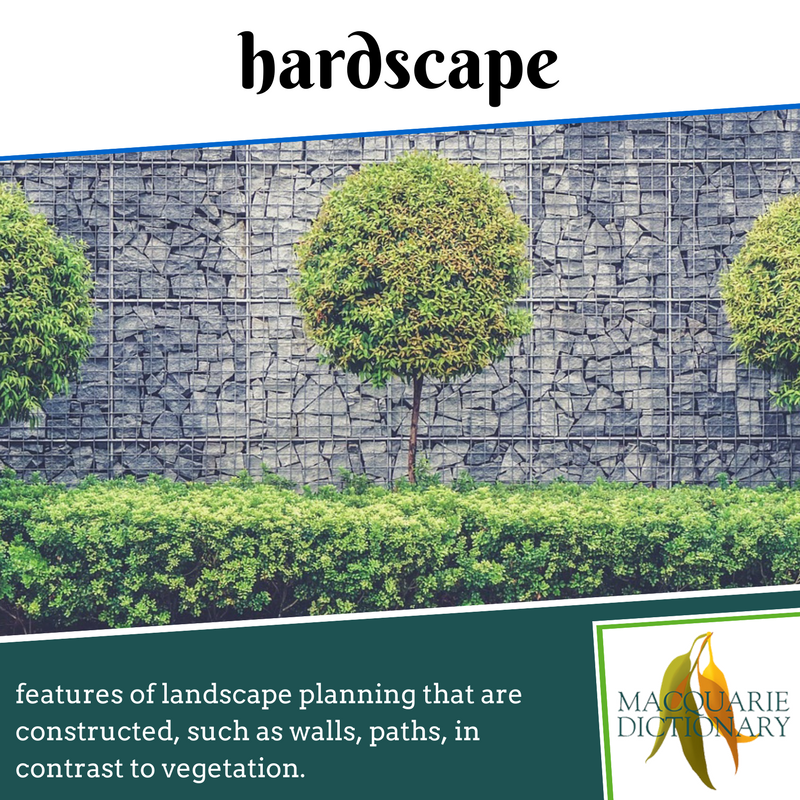 Macquarie Dictionary new words - hardscape - features of landscape planning that are constructed, such as walls, paths, in contrast to vegetation.