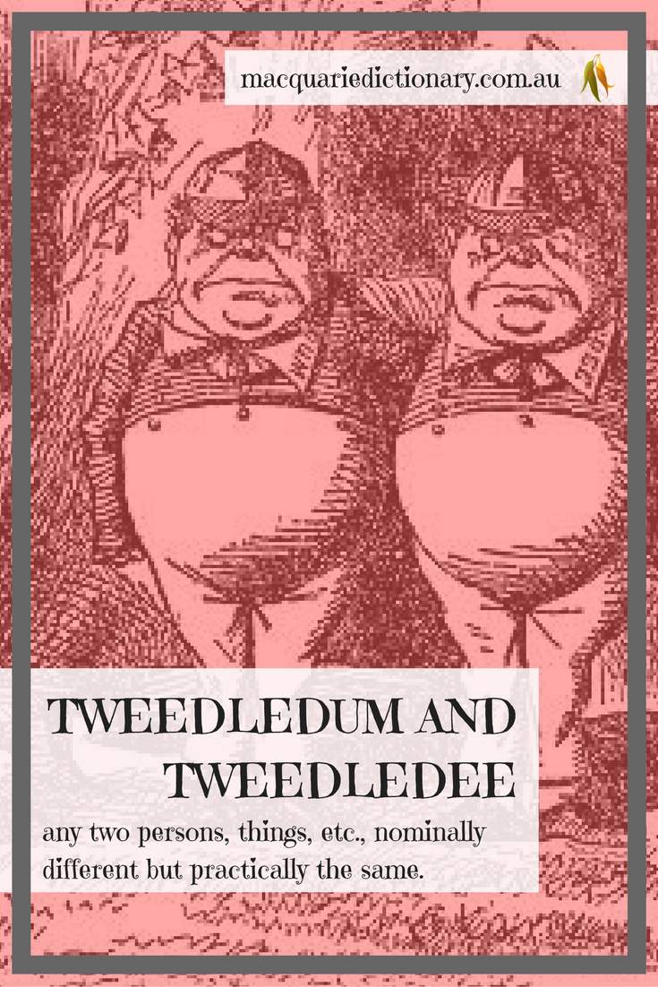 Lewis Carroll words in Macquarie Dictionary tweedledum and tweedledee
