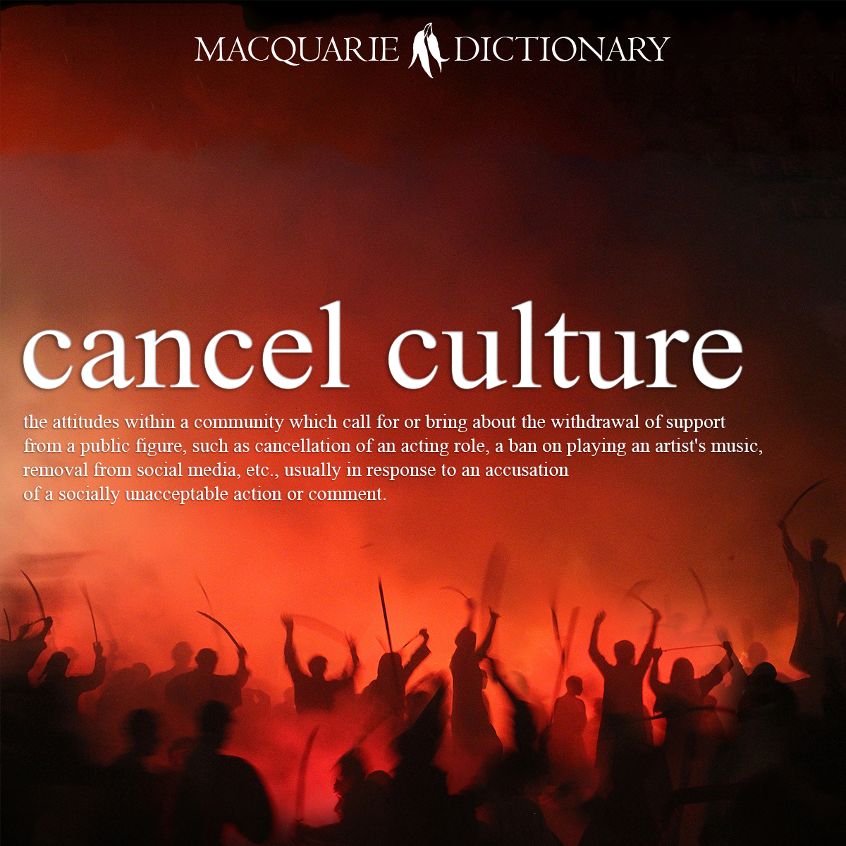 cancel culture - the attitudes within a community which call for or bring about the withdrawal of support from a public figure, such as cancellation of an acting role, a ban on playing an artist's music, removal from social media, etc., usually in response to an accusation of a socially unacceptable action or comment.