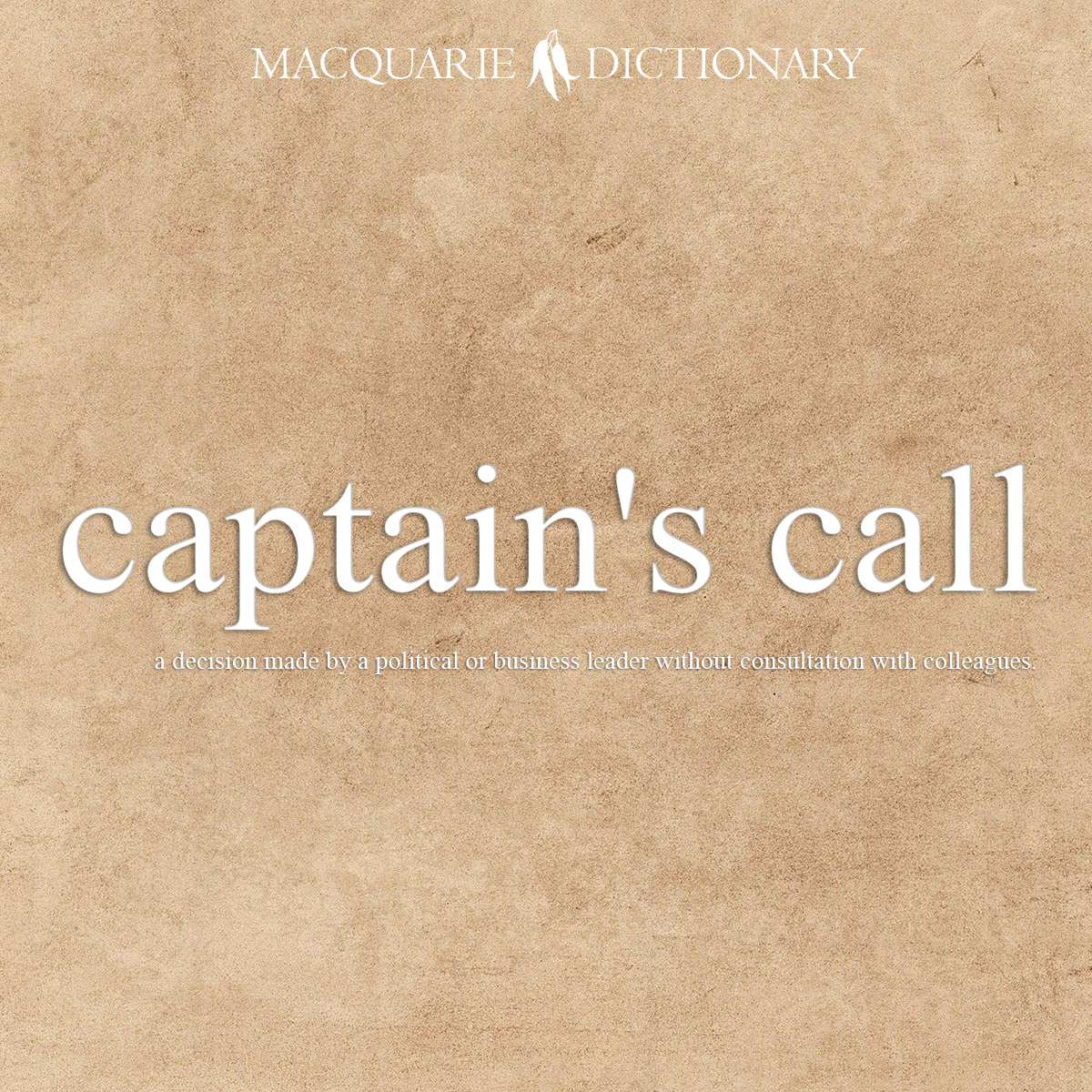 captain's call - a decision made by a political or business leader without consultation with colleagues.
