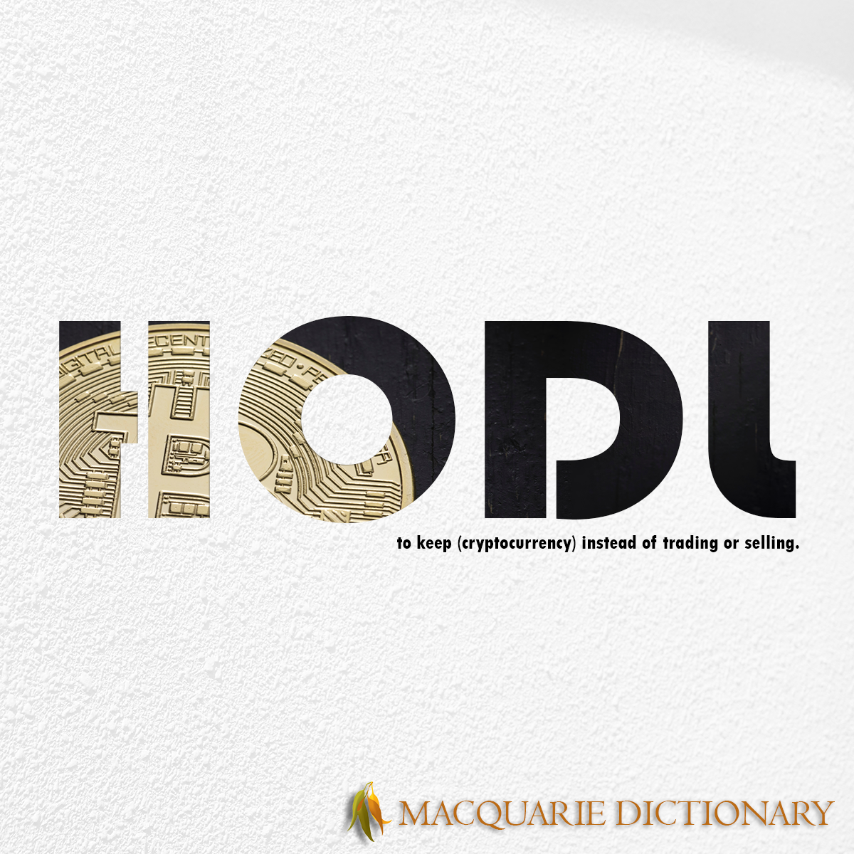 Image of Macquarie Dictionary Word of the Year - HODL - to keep (cryptocurrency) instead of trading or selling.