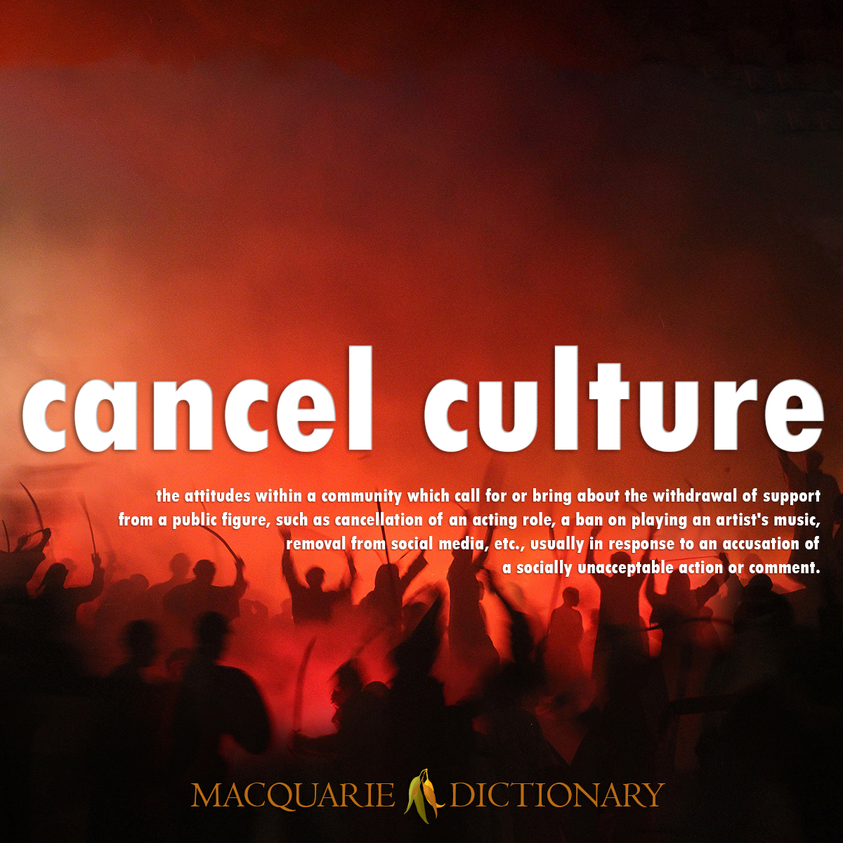 Image of Word of the Year - Macquarie Dictionary - cancel culture - the attitudes within a community which call for or bring about the withdrawal of support from a public figure