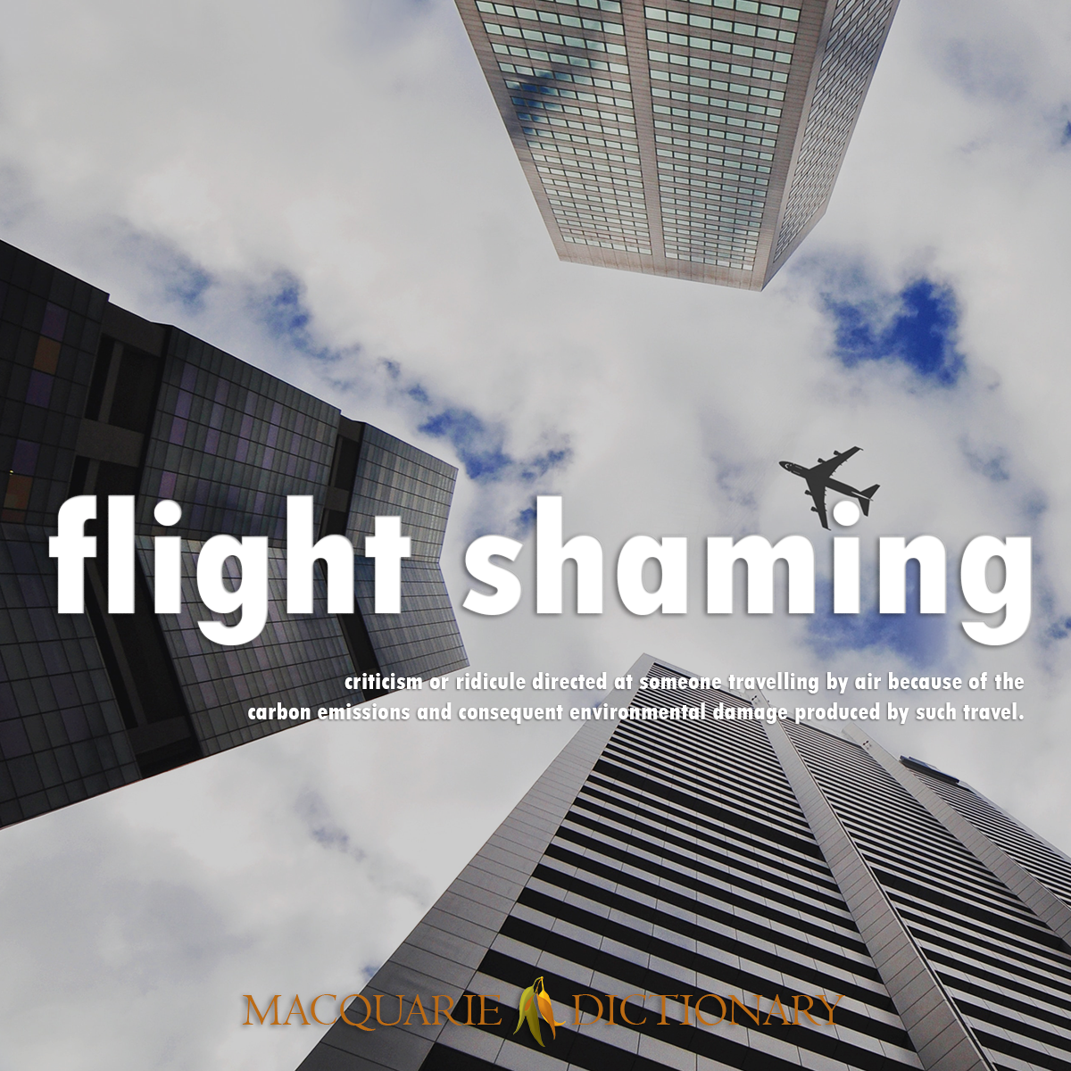 Image of Macquarie Dictionary Word of the Year flight shaming criticism or ridicule directed at someone travelling by air because of the carbon emissions and consequent environmental damage produced by such travel.
