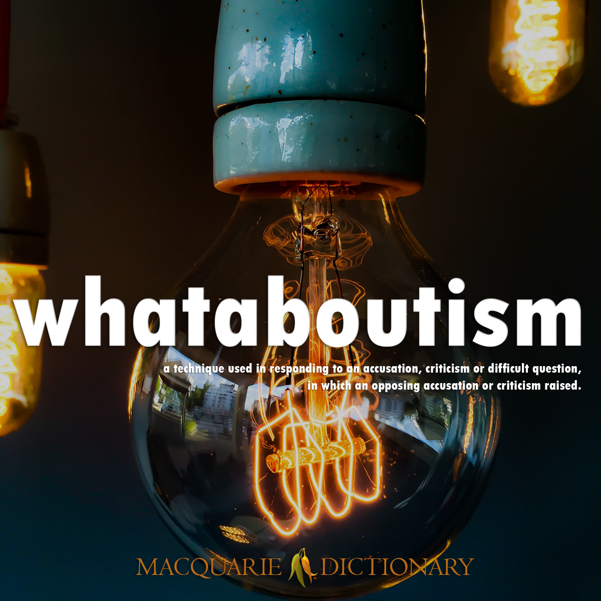 Image of Macquarie Dictionary Word of the Year whataboutism a technique used in responding to an accusation, criticism or difficult question, in which an opposing accusation or criticism raised.