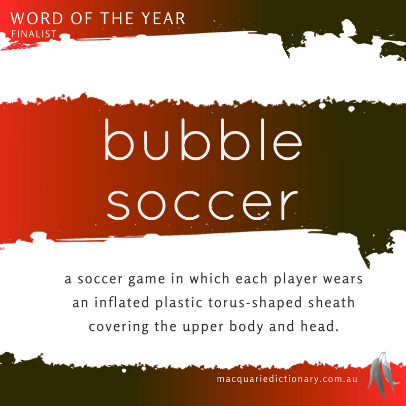 Macquarie Dictionary Word of the Year 2016 bubble soccer