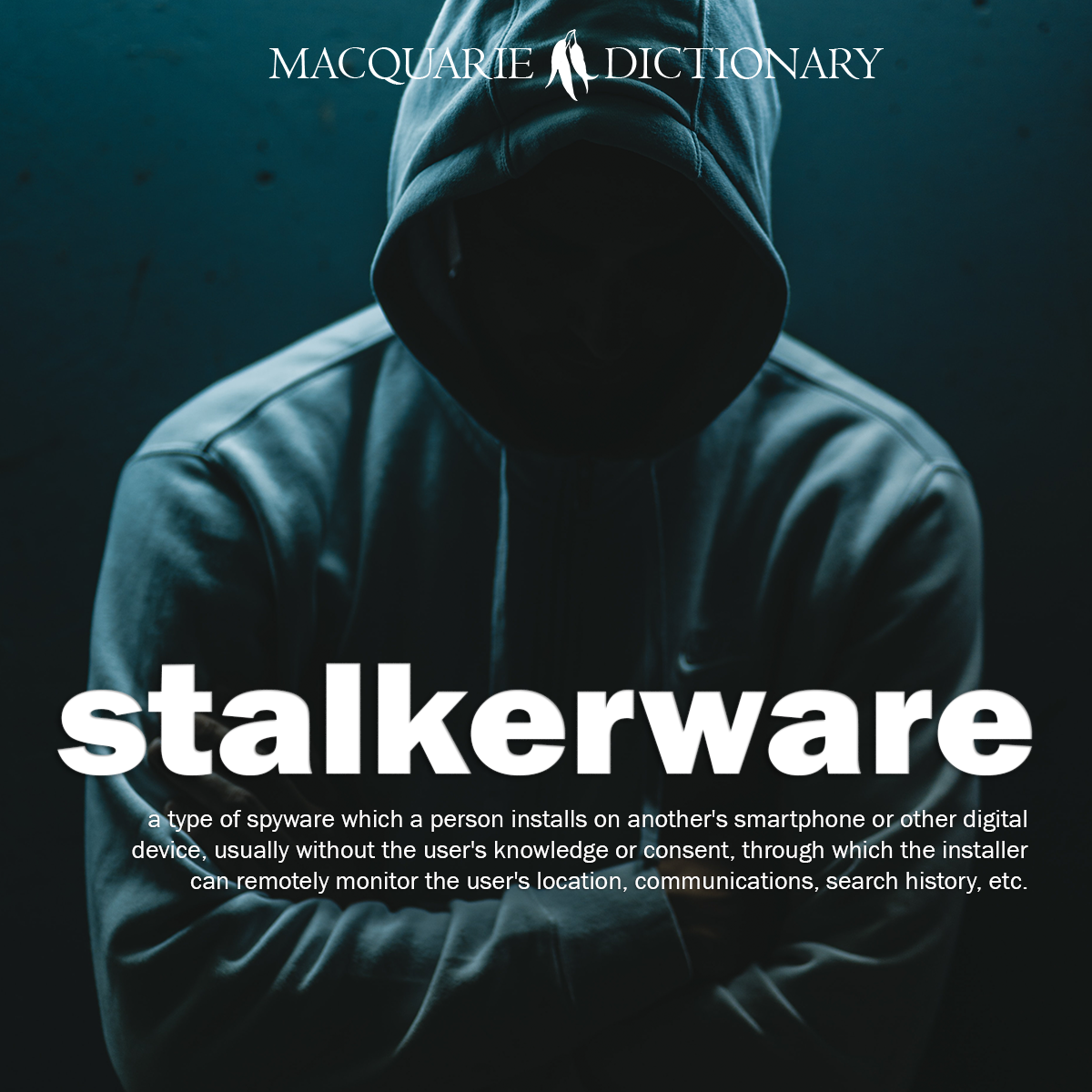 stalkerware - a type of spyware which a person installs on another's smartphone or other digital device, usually without the user's knowledge or consent, through which the installer can remotely monitor the user's location, communications, search history, etc.