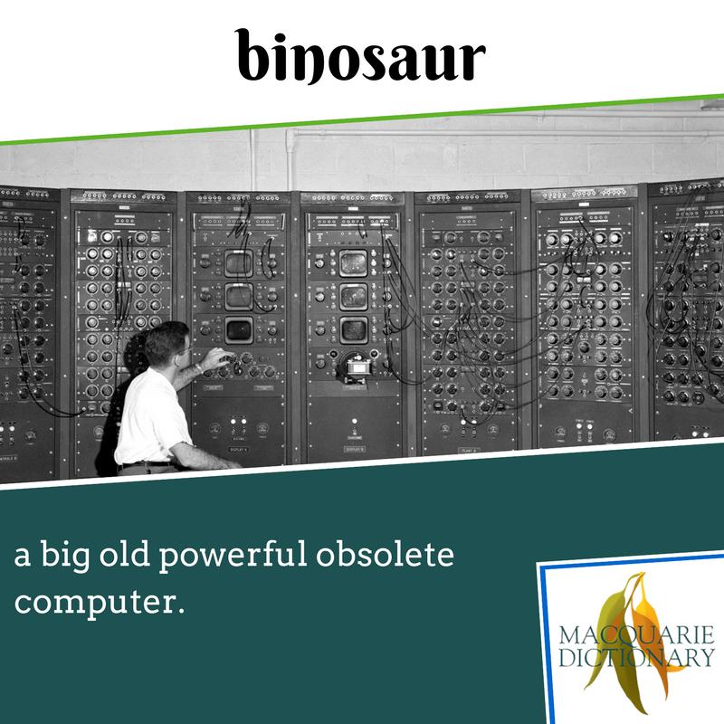 Macquarie Dictionary - binosaur - a big old powerful obsolete computer.