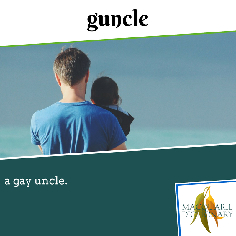 Macquarie Dictionary - guncle - a gay uncle.