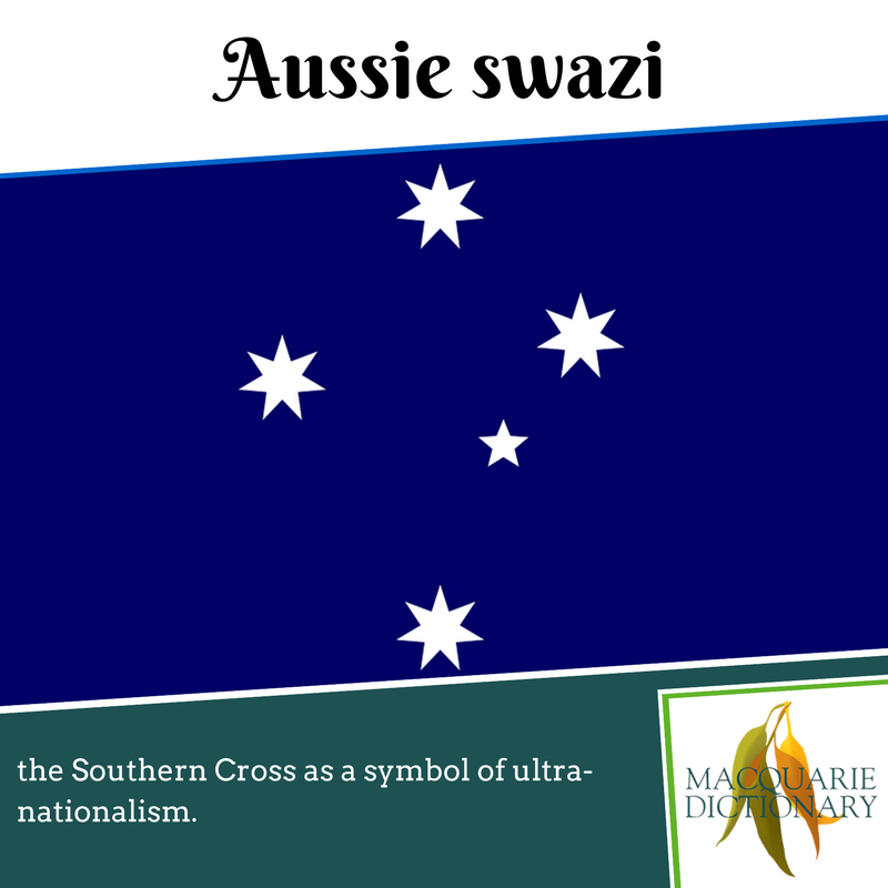 Macquarie Dictionary new words - Aussie swazi - the southern cross as a symbol of ultra-nationalism
