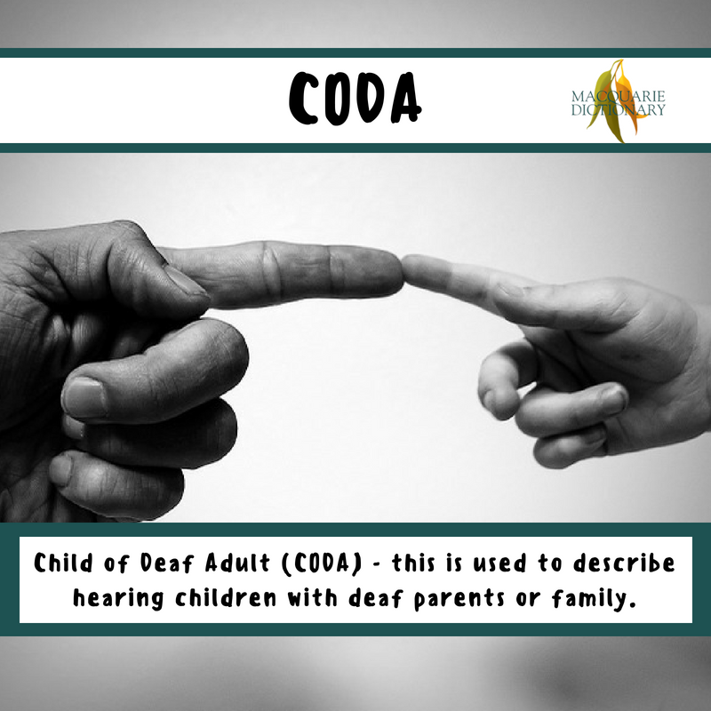 Macquarie Dictionary-CODA-Child of Deaf Adult (CODA) - this is used to describe hearing children with deaf parents or family