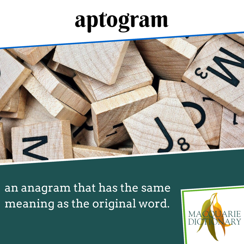 Macquarie Dictionary new words - aptogram - an anagram that has the same meaning as the original word.