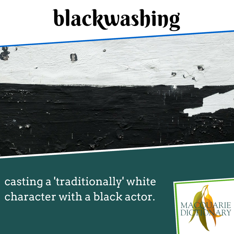 Macquarie Dictionary new words - blackwashing - casting a 'traditionally' white character with a black actor.