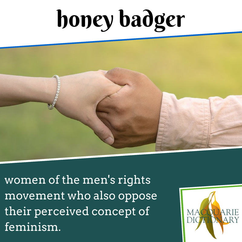 Macquarie Dictionary new words - honey badger - women of the men's rights movement who also oppose their perceived concept of feminism.