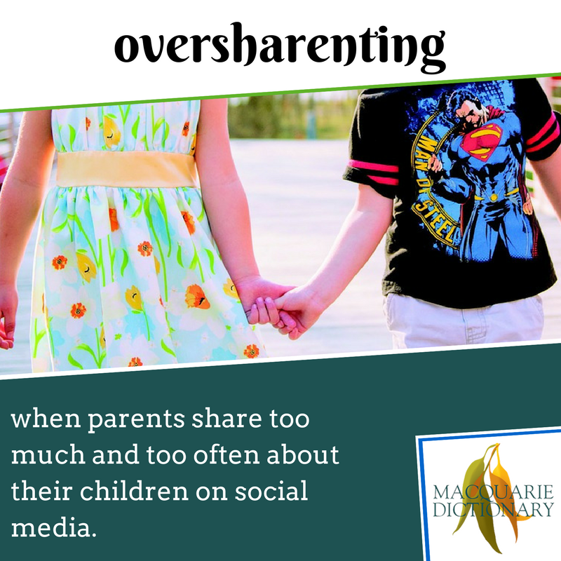 Macquarie Dictionary new words - oversharenting - when parents share too much and too often about their children on social media.