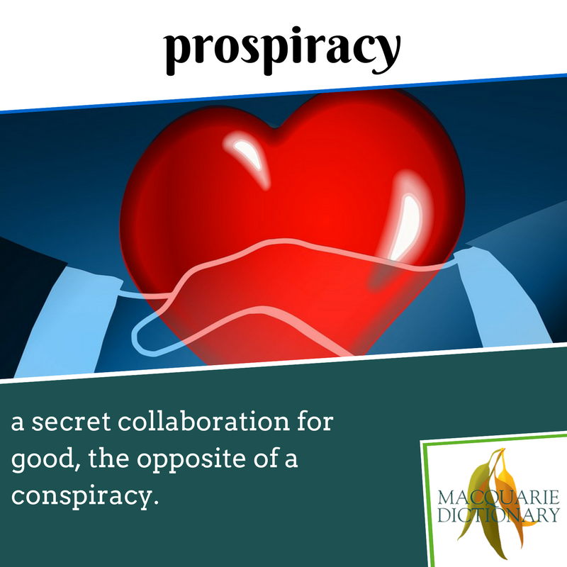 Macquarie Dictionary new words - prospiracy - opposite of conspiracy, that is, for good purposes