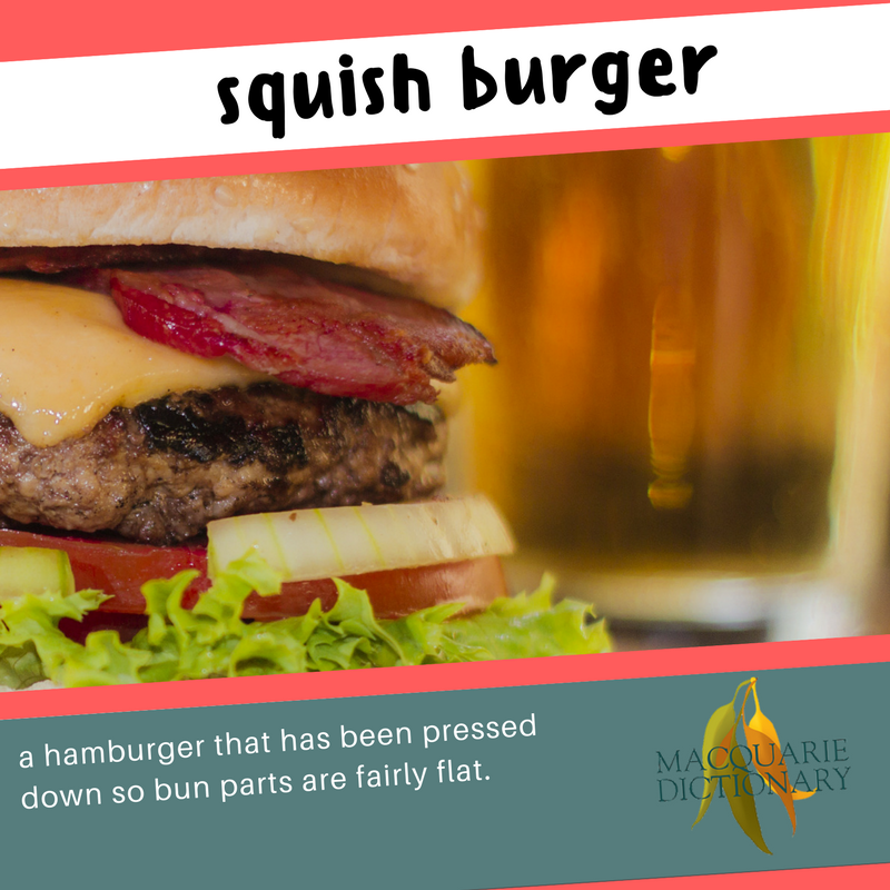 Macquarie Dictionary new words - squish burger - a hamburger that has been pressed down so bun parts are fairly flat.