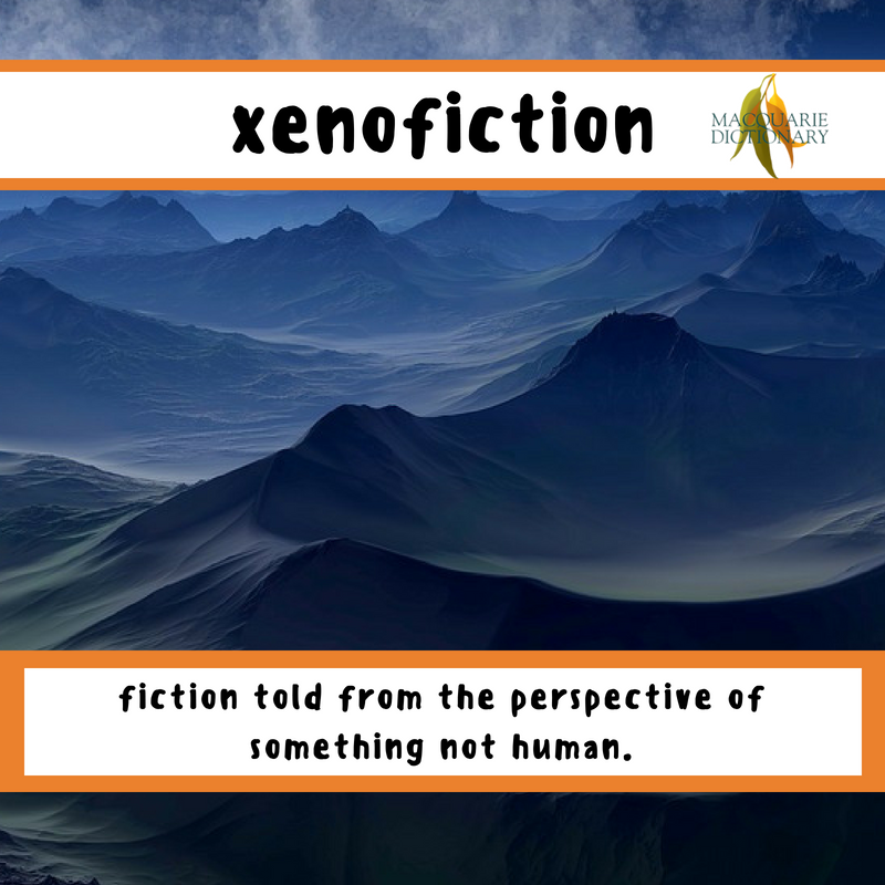 Macquarie Dictionary-xenofiction-fiction told from the perspective of something not human