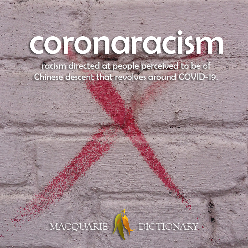 New words- coronaracism - racism at people perceived to be of Chinese descent around COVID-19