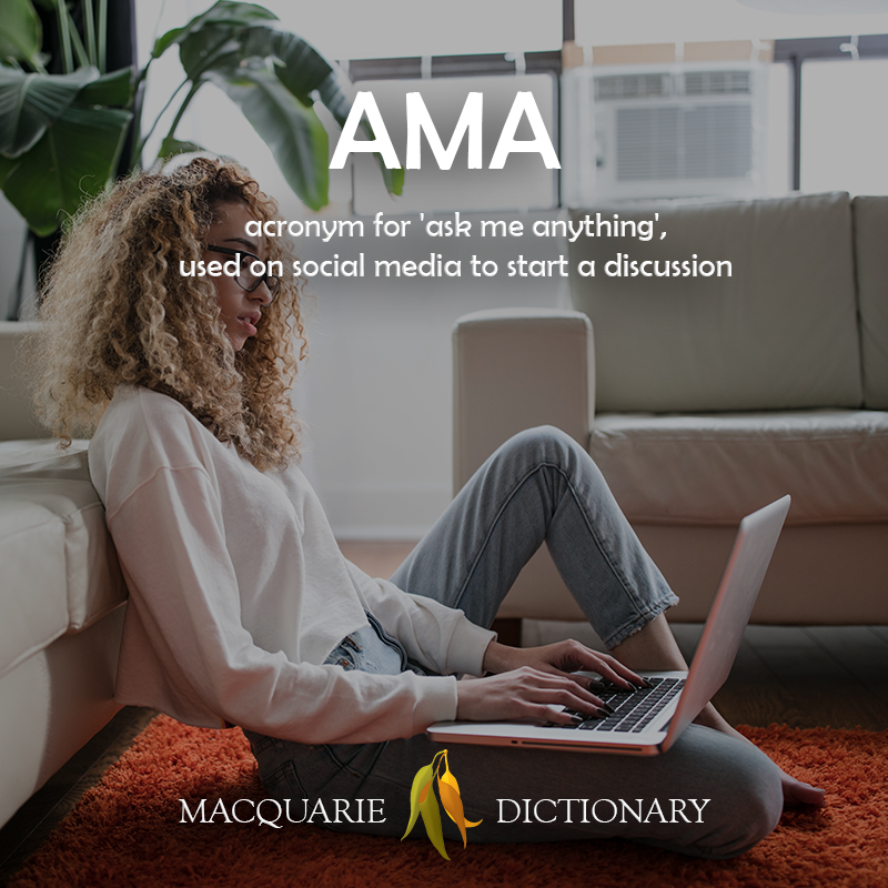Image of definition of AMA: acronym for 'ask me anything', used on social media to start a discussion