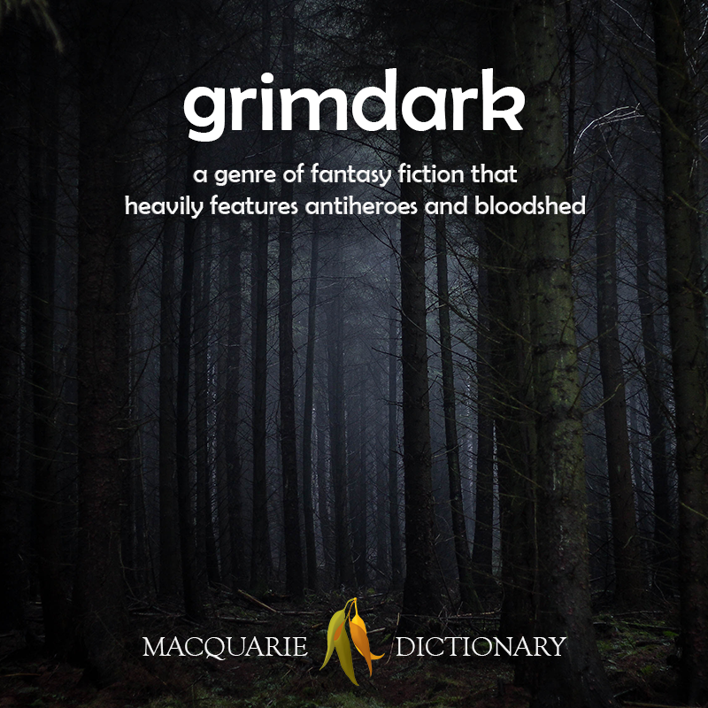 Image of definition of grimdark: a genre of fantasy fiction that heavily features antiheroes and bloodshed