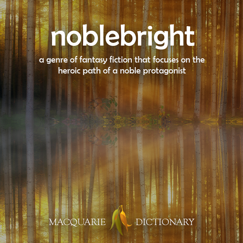 Image of definition of noblebright: a genre of fantasy fiction that focuses on the heroic path of a noble protagonist