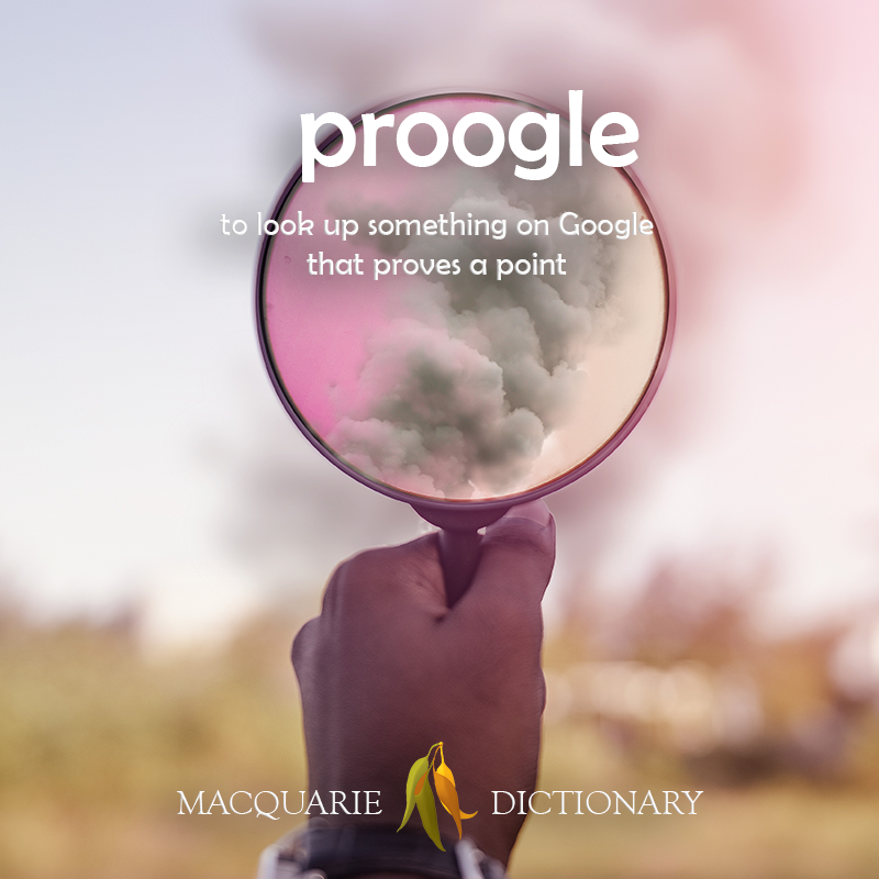 Image of definition of proogle: to look up something on Google that proves a point