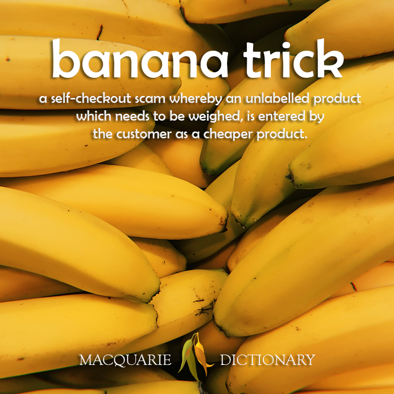 New words - banana trick - a self-checkout scam where a product is scanned as a cheaper one