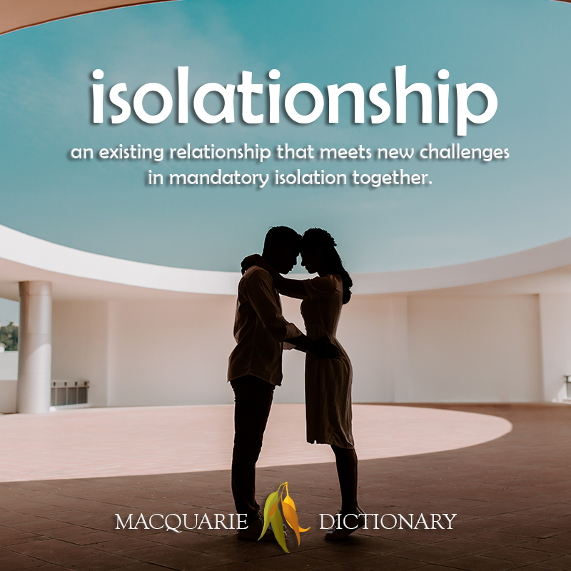 isolationship	an existing relationship that meets new challenges  in mandatory isolation together.