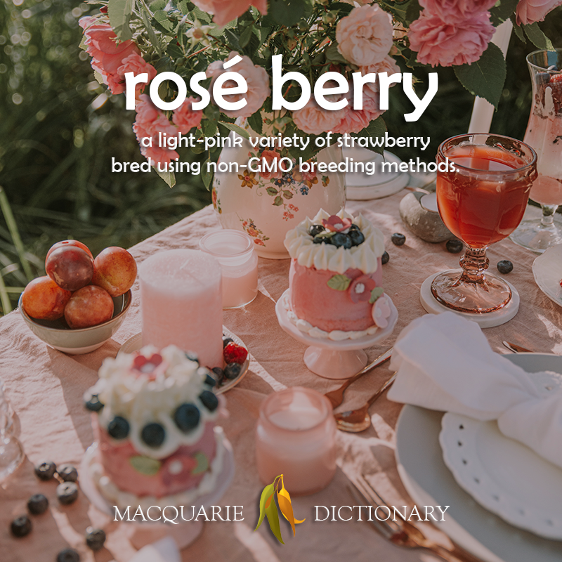 New words - rose berry - a light-pink strawberry bred by Driscoll's using non-GMO methods.