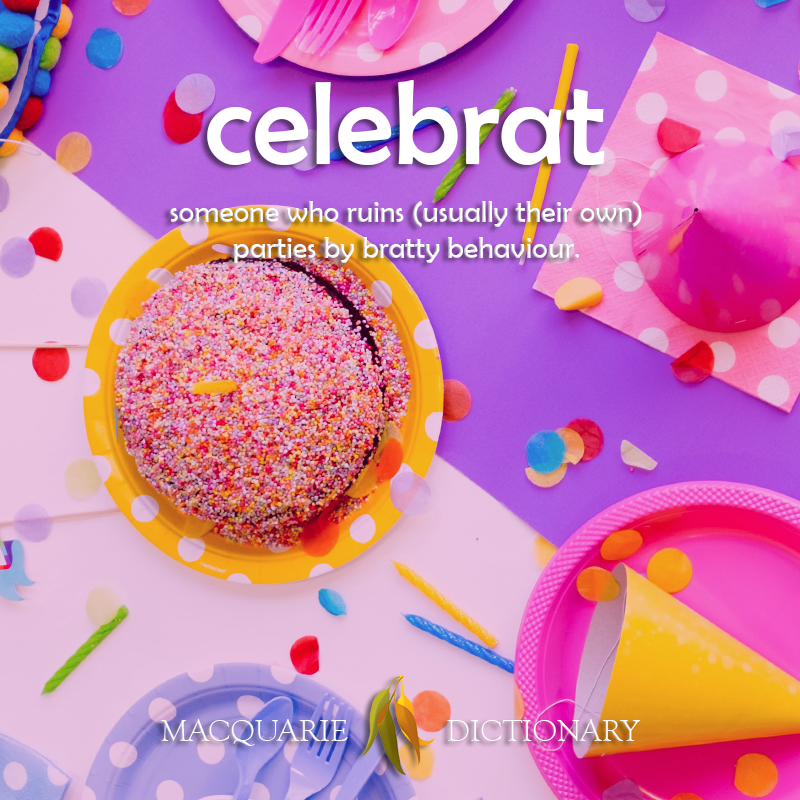 New words celebrat - someone who ruins (usually their own) parties by bratty behaviour
