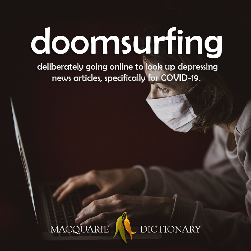 New words doomsurfing - deliberately going online to look up depressing news articles, specifically for COVID-19