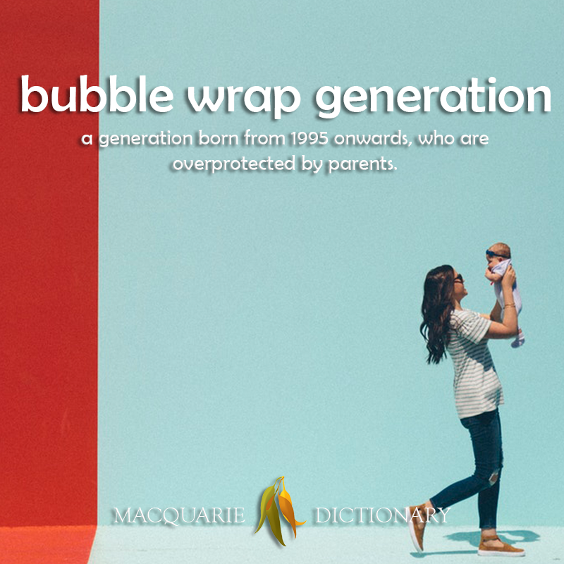 Image of definition of bubble wrap generation: the generation (from about 1995 on wards) who are overprotected by parents.
