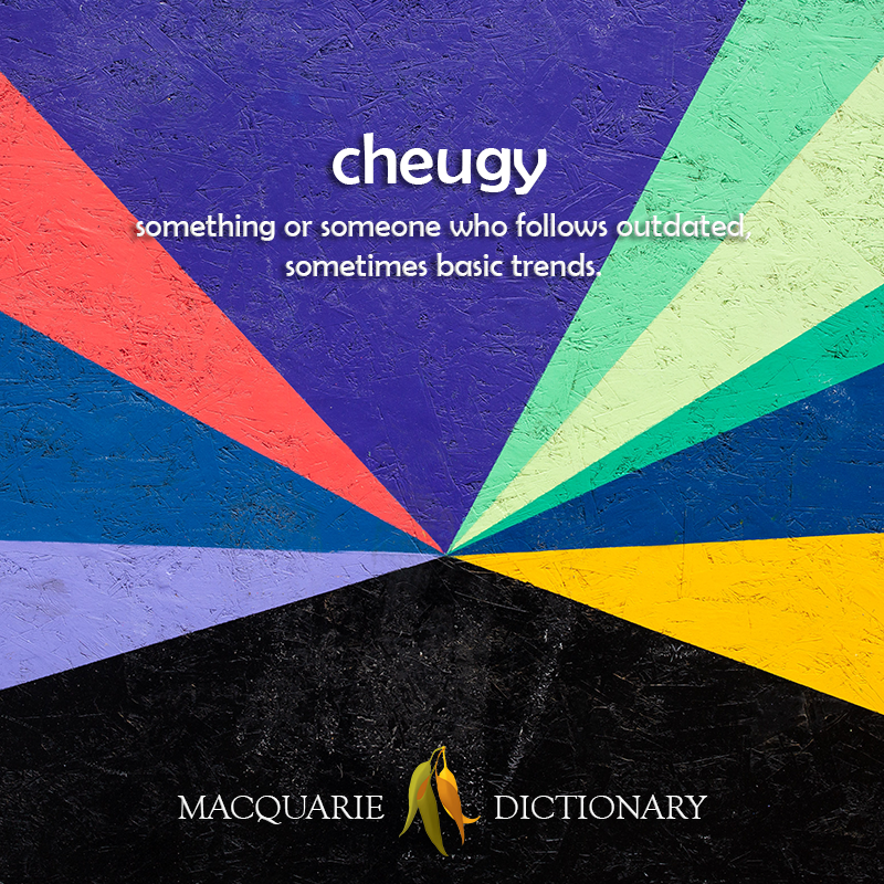 cheugy - something or someone who follows outdated, sometimes basic trends