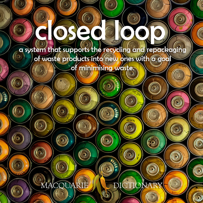 Image of definition of closed loop: a system that supports the recycling and repackaging of waste products into new ones with a goal of minimising waste.